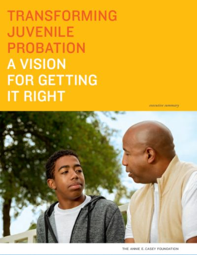 Transforming Juvenile Probation Executive Summary from the Annie E. Casey Foundation